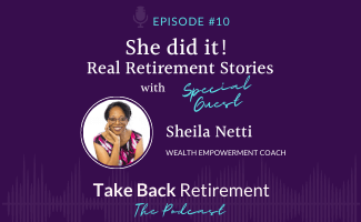 She did it! Real Retirement Stories with Sheila Netti