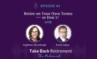 Retire on Your Own Terms – Or Don't!