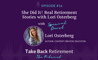 She Did It! Real Retirement Stories with Lori Osterberg